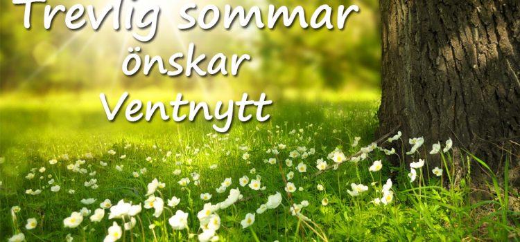 Trevlig sommar önskar Ventnytt!
